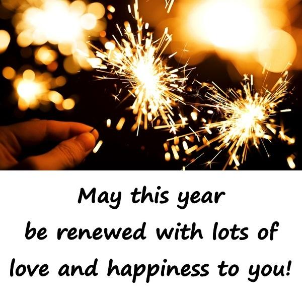 May this year be renewed with lots of love and happiness to you!