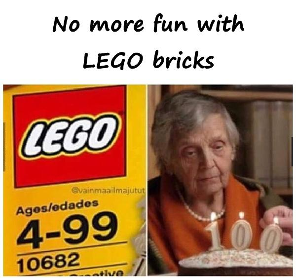 No more fun with LEGO bricks