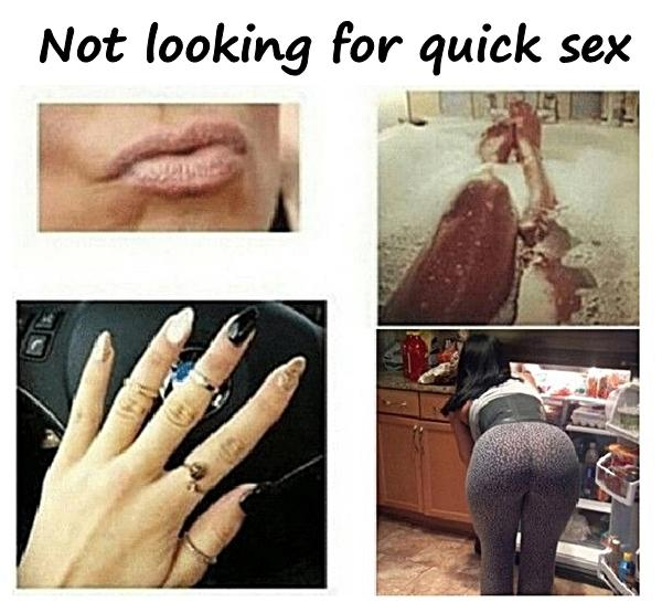 Not looking for quick sex