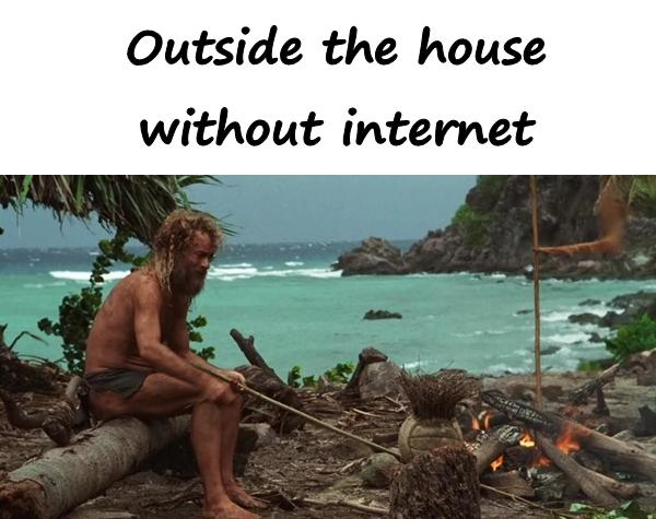 Outside the house without internet