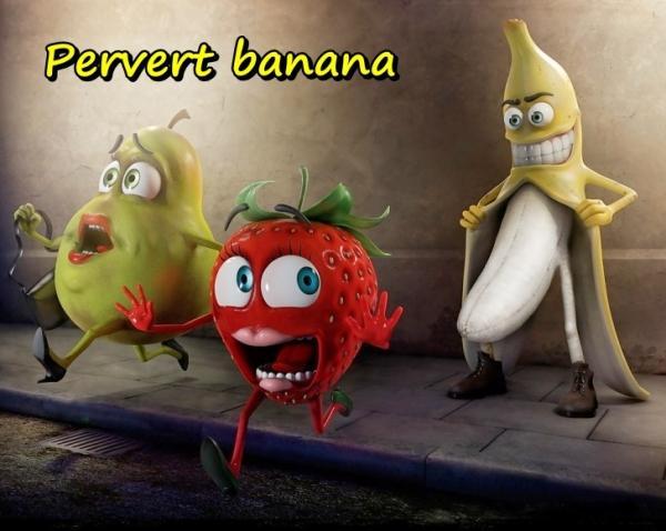 Pervert banana