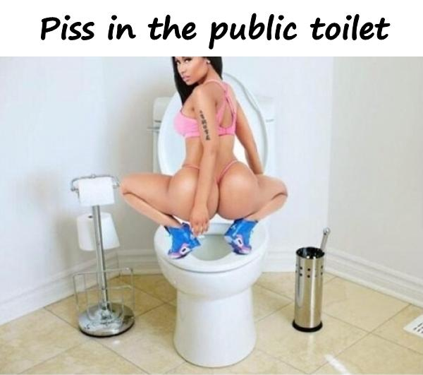 Piss in the public toilet