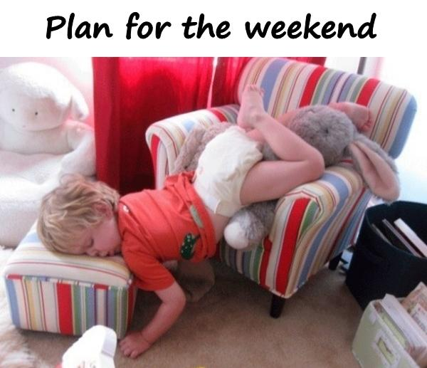 Plan for the weekend