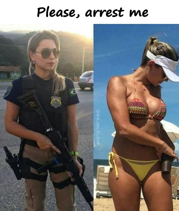 Please, arrest me