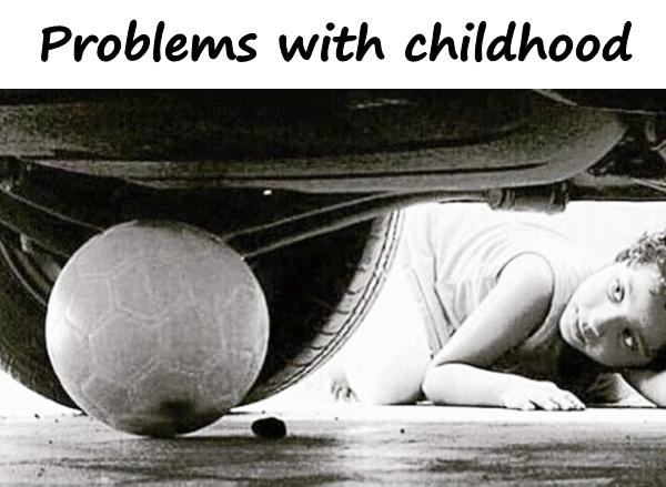 Problems with childhood