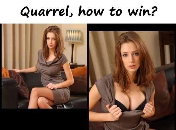 Quarrel, how to win?