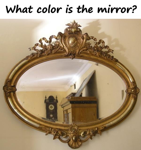 Riddle - What color is the mirror?