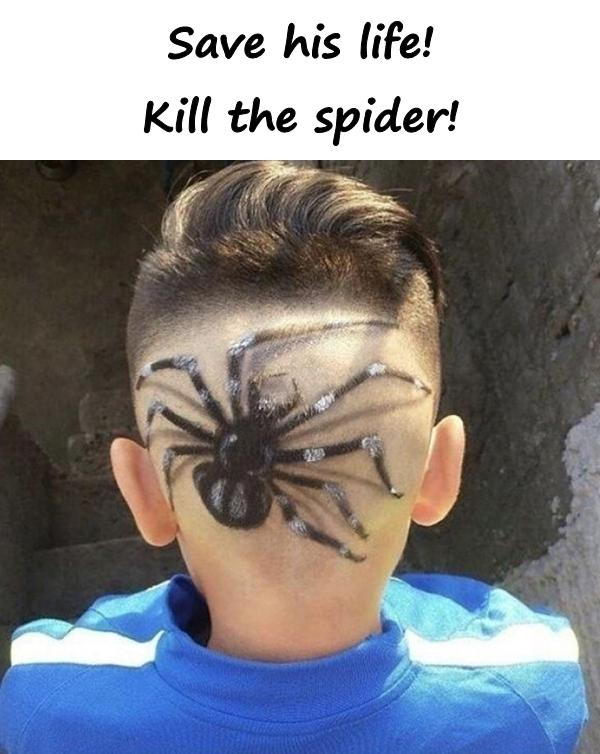 Save his life! Kill the spider!