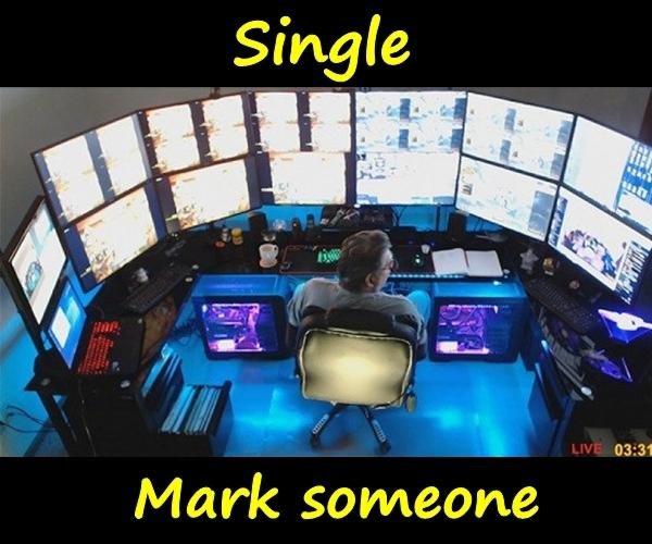 Single. Mark someone.