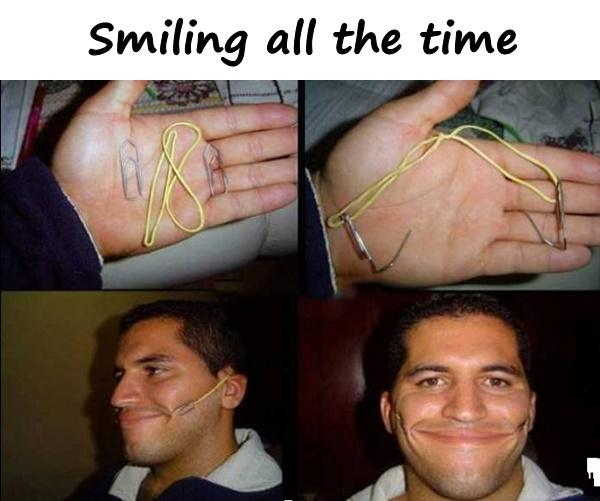Smiling all the time