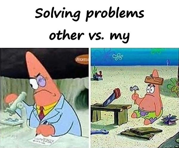 Solving problems other vs. my