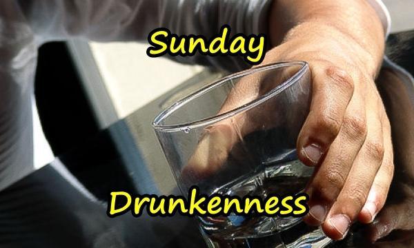 Sunday - Drunkenness