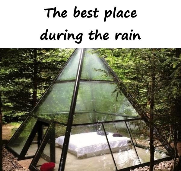 The best place during the rain