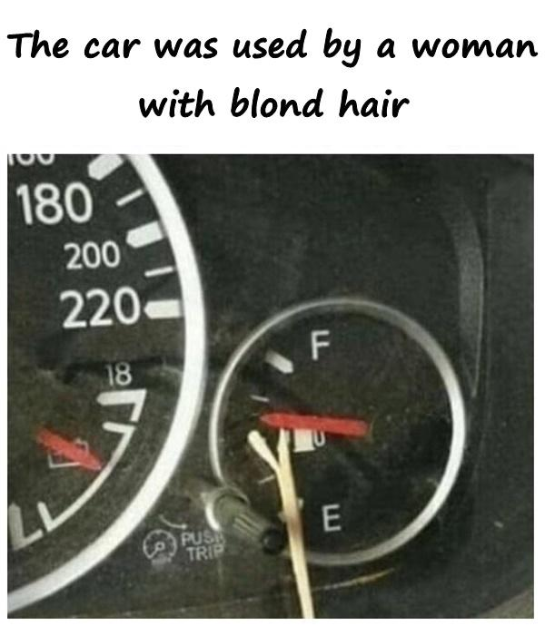 The car was used by a woman with blond hair