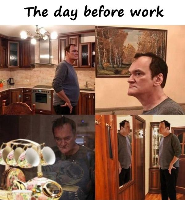 The day before work
