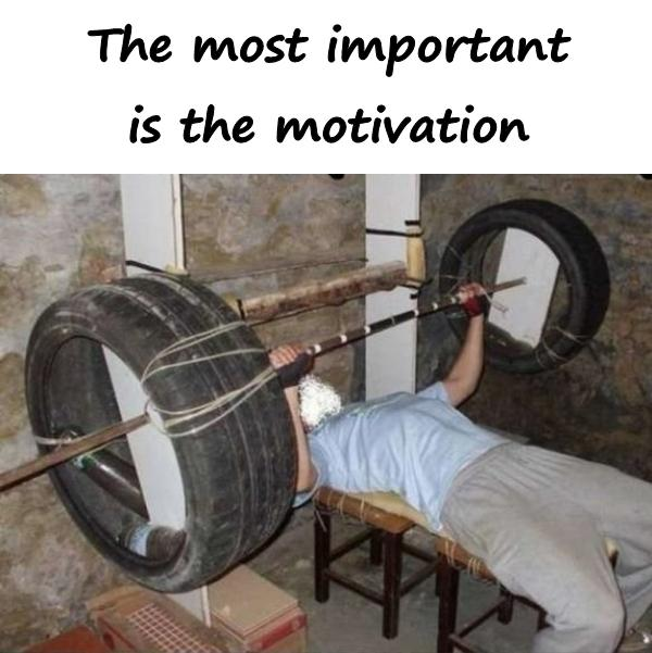 The most important is the motivation