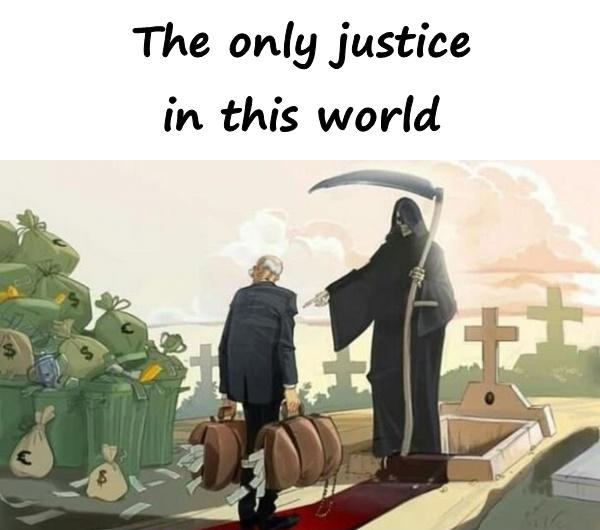 The only justice in this world
