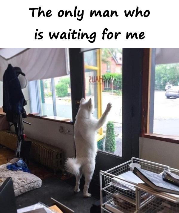The only man who is waiting for me