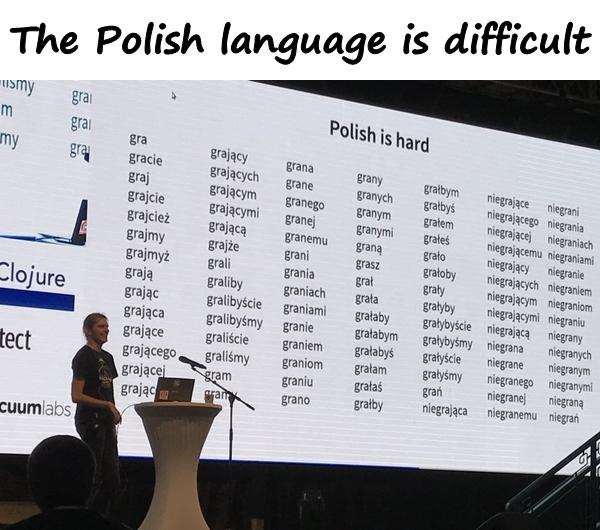 The Polish language is difficult