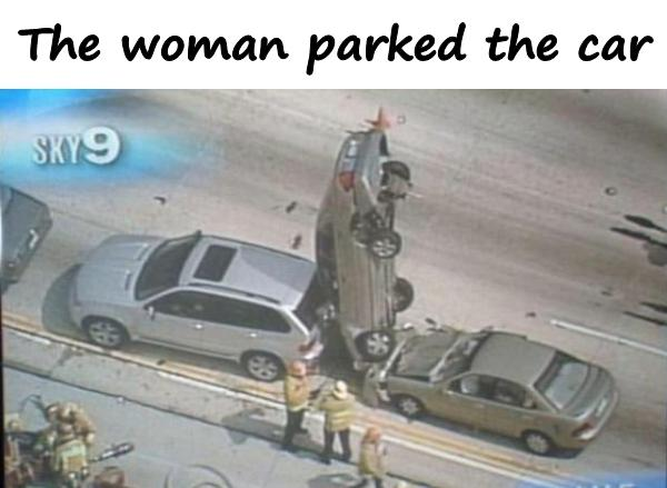 The woman parked the car