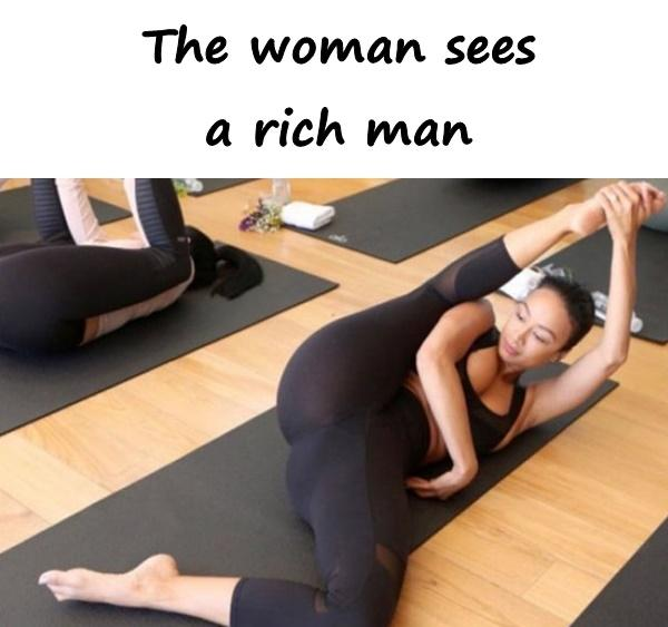 The woman sees a rich man