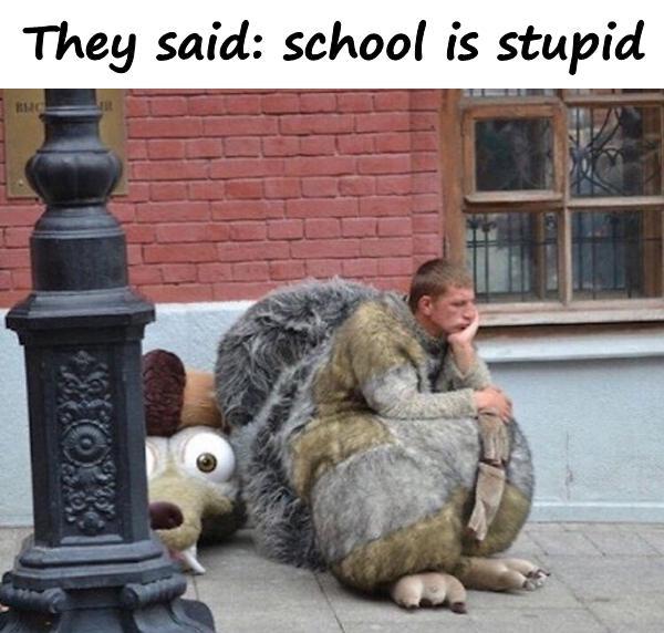 They said: school is stupid