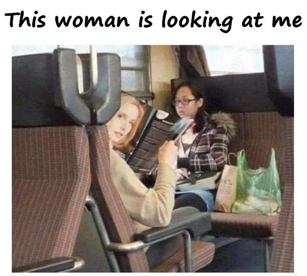 This woman is looking at me