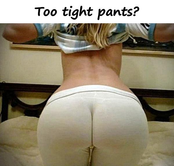 Ass too tight