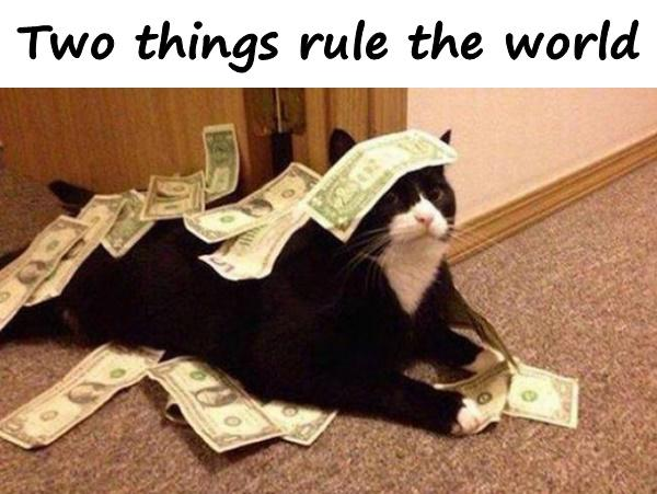 Two things rule the world