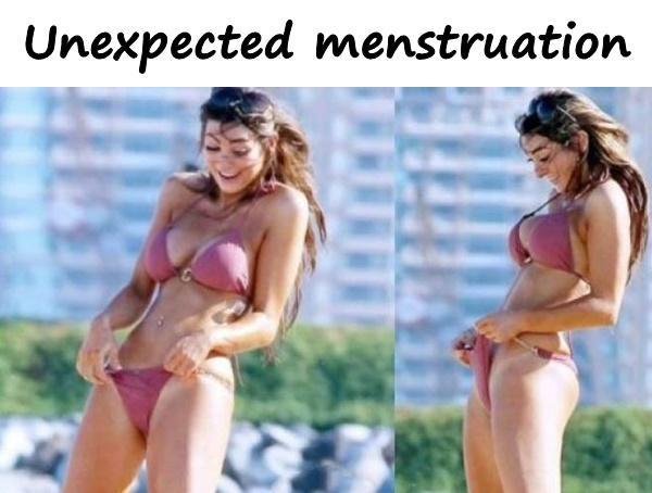 Unexpected menstruation