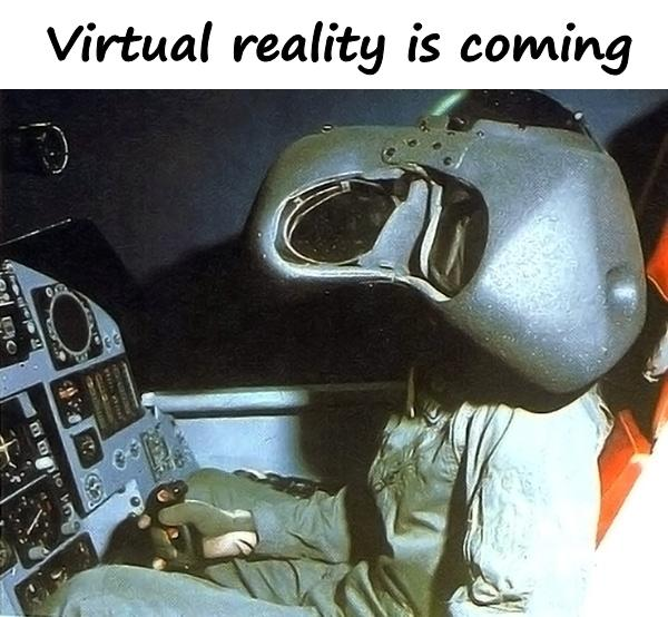 Virtual reality is coming