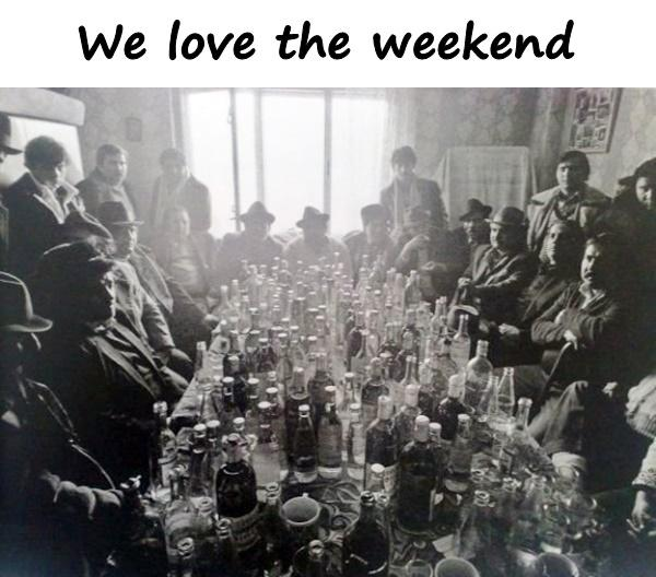 We love the weekend