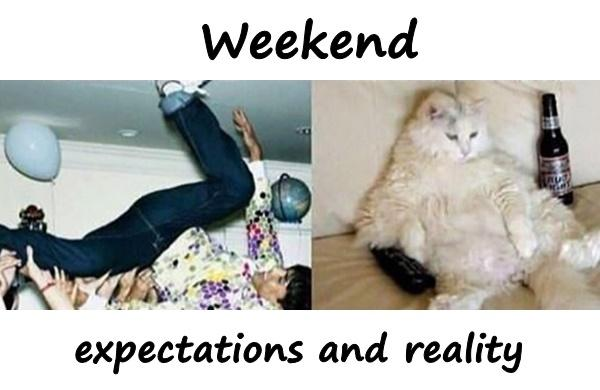 Weekend - expectations and reality