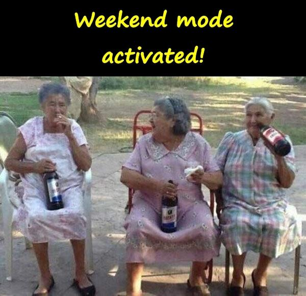 Weekend mode activated!