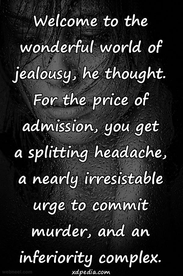 Welcome to the wonderful world of jealousy, he thought. For the price of admission, you get a splitting headache, a nearly irresistable urge to commit murder, and an inferiority complex.