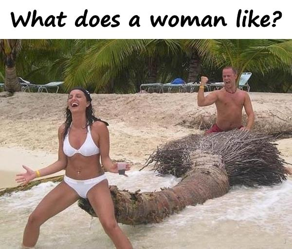 What does a woman like?