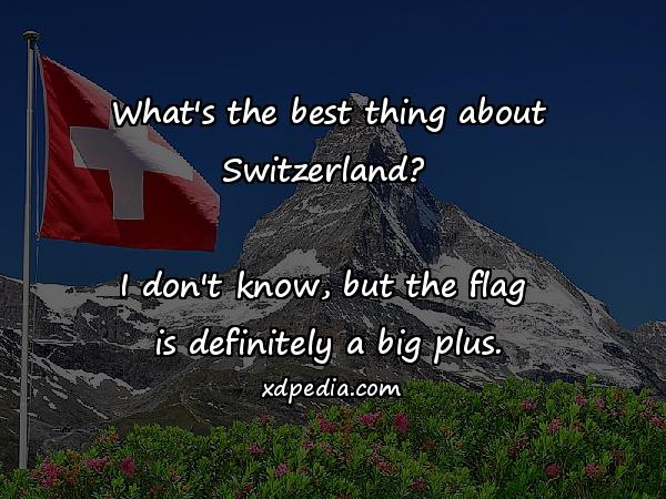 What's the best thing about Switzerland? I don't know, but the flag is definitely a big plus.
