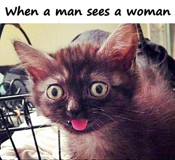 When a man sees a woman