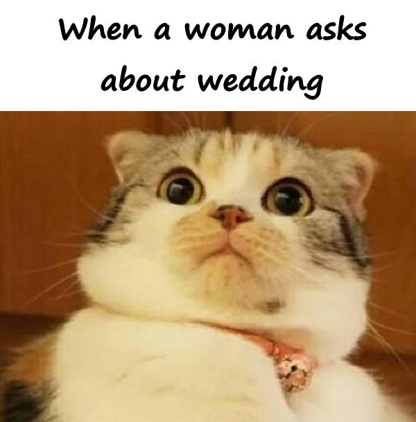 When a woman asks about wedding