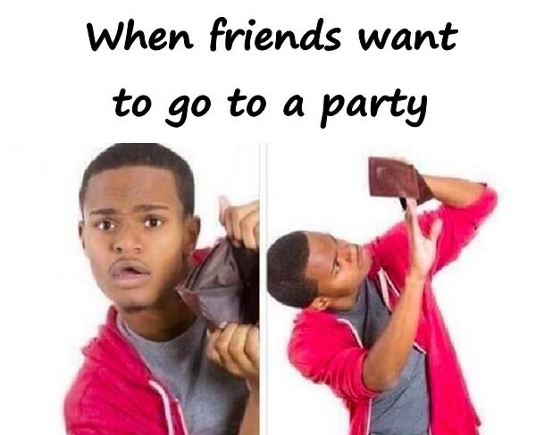 When friends want to go to a party