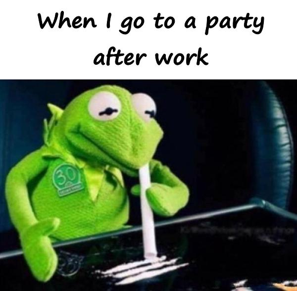 When I go to a party after work