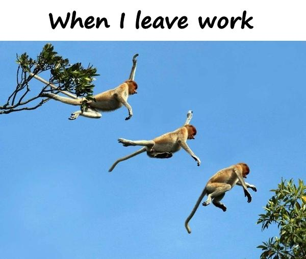 When I leave work