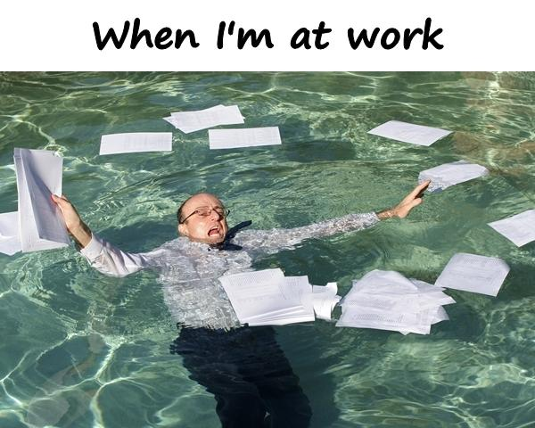 When I'm at work