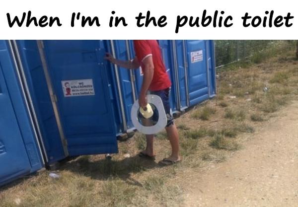 When I'm in the public toilet