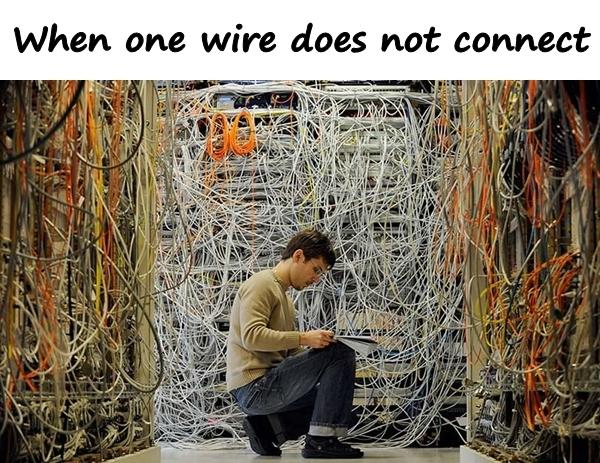 When one wire does not connect