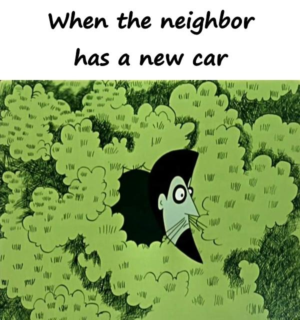 When the neighbor has a new car