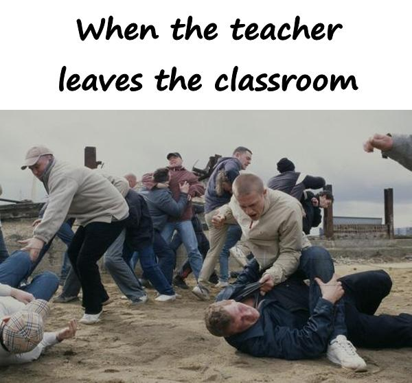 When the teacher leaves the classroom