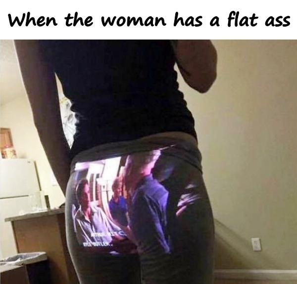 When the woman has a flat ass