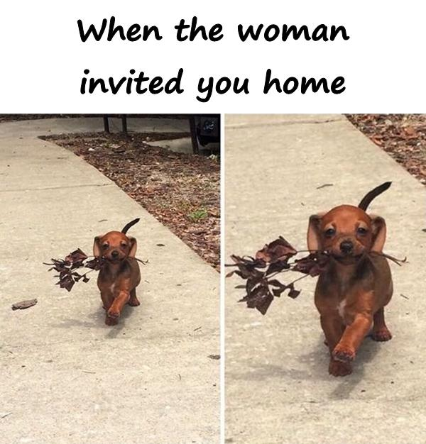When the woman invited you home