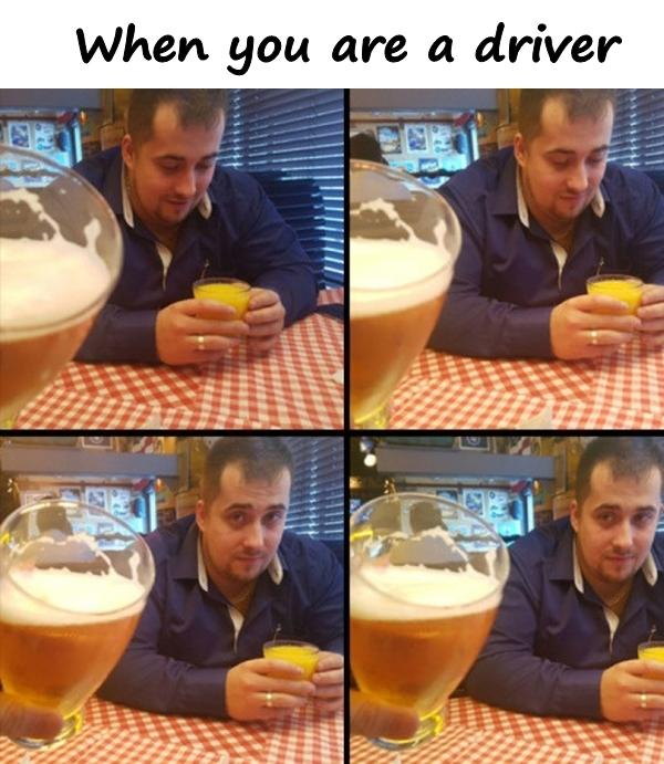 When you are a driver